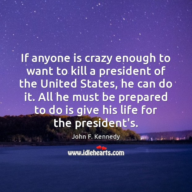 Image, If anyone is crazy enough to want to kill a president of