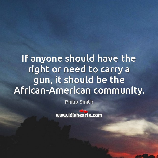 Image, If anyone should have the right or need to carry a gun,