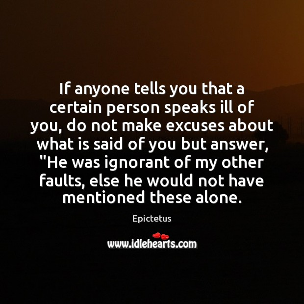 If anyone tells you that a certain person speaks ill of you, Epictetus Picture Quote