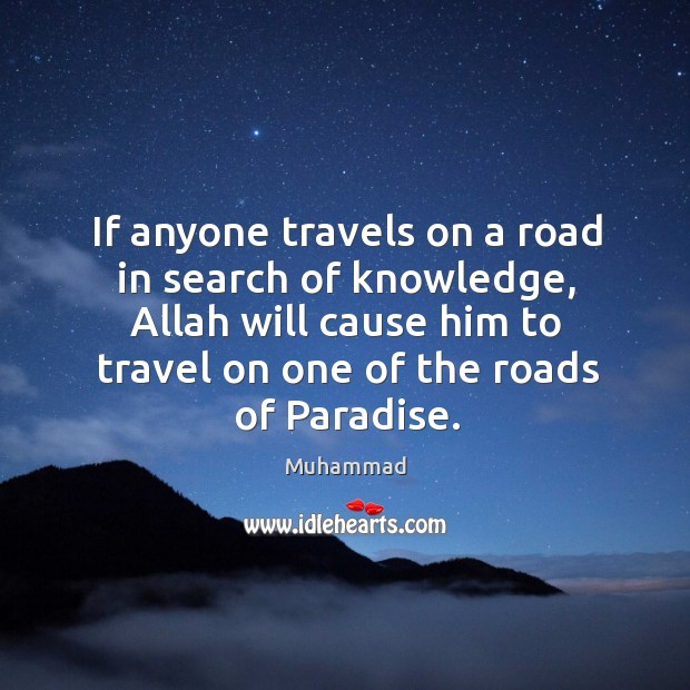 If anyone travels on a road in search of knowledge, Allah will Muhammad Picture Quote