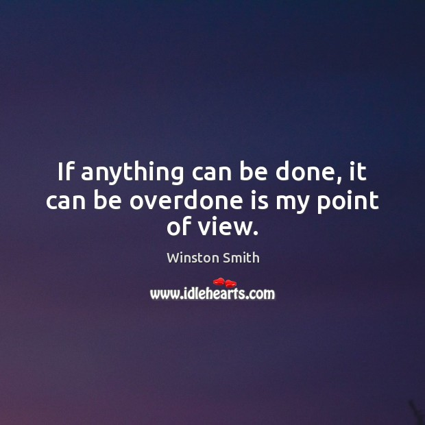 If anything can be done, it can be overdone is my point of view. Image