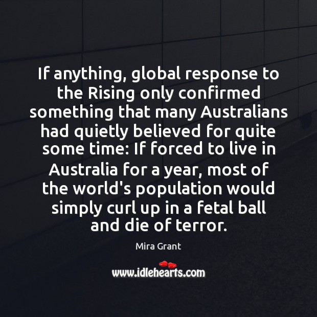 If anything, global response to the Rising only confirmed something that many Mira Grant Picture Quote