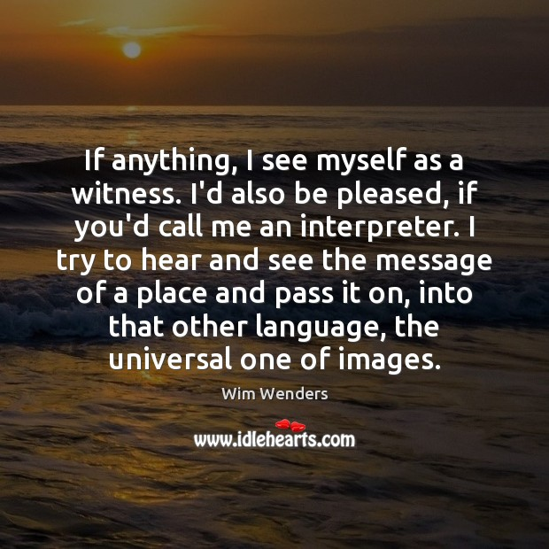 If anything, I see myself as a witness. I'd also be pleased, Image