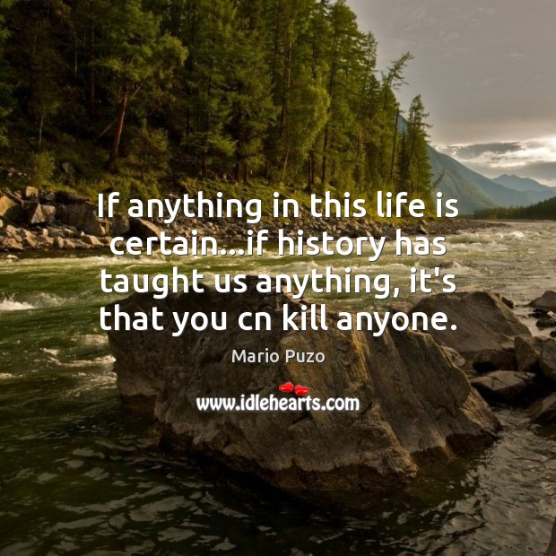 If anything in this life is certain…if history has taught us Mario Puzo Picture Quote