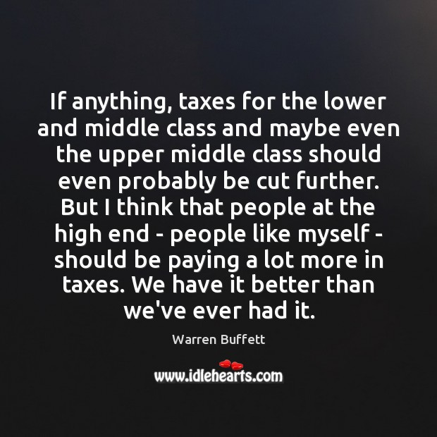 If anything, taxes for the lower and middle class and maybe even Warren Buffett Picture Quote