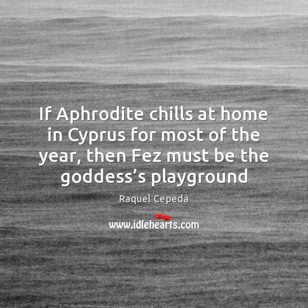 If Aphrodite chills at home in Cyprus for most of the year, Image