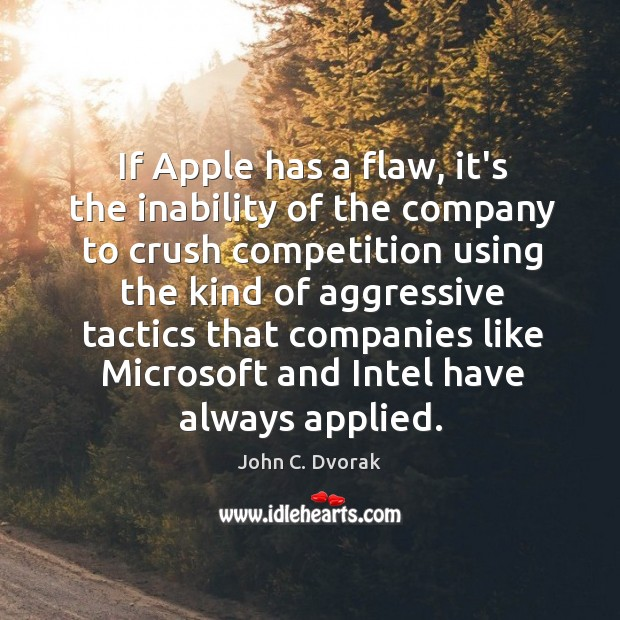 If Apple has a flaw, it's the inability of the company to John C. Dvorak Picture Quote