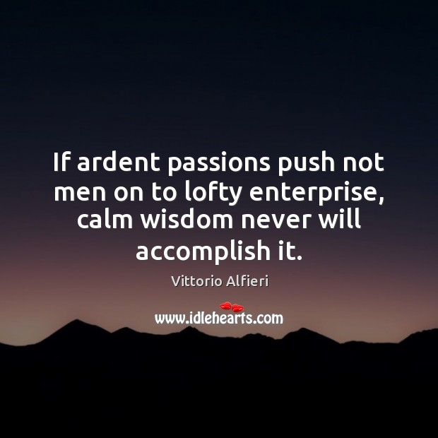 If ardent passions push not men on to lofty enterprise, calm wisdom Image