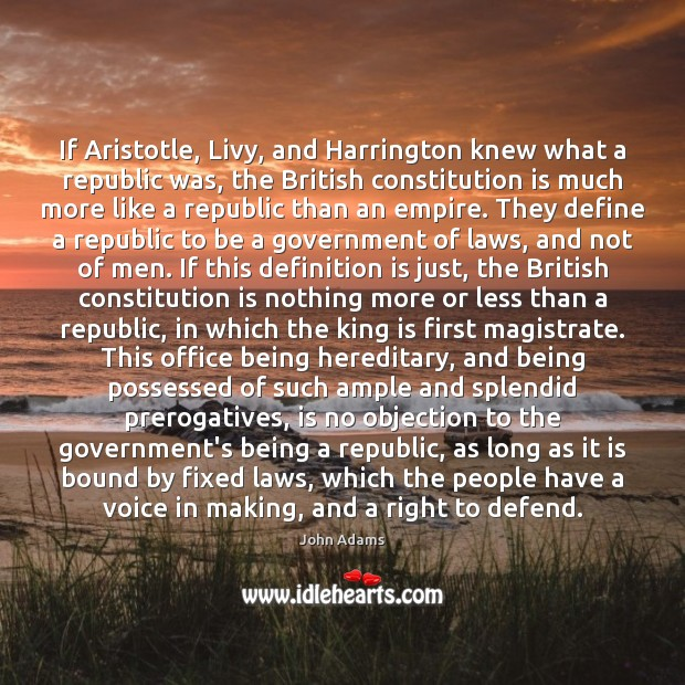 If Aristotle, Livy, and Harrington knew what a republic was, the British John Adams Picture Quote