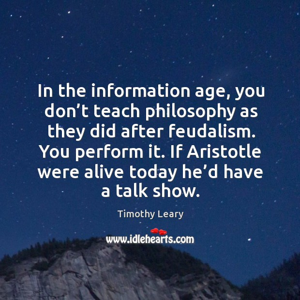 If aristotle were alive today he'd have a talk show. Image