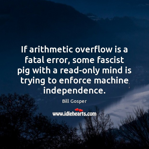 Image, If arithmetic overflow is a fatal error, some fascist pig with a
