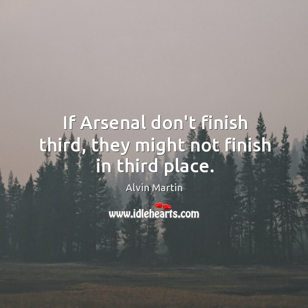 Image, If Arsenal don't finish third, they might not finish in third place.