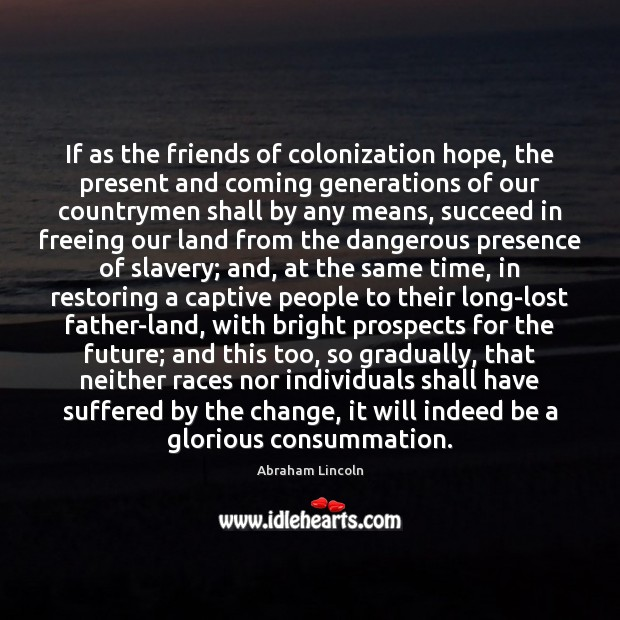 If as the friends of colonization hope, the present and coming generations Image