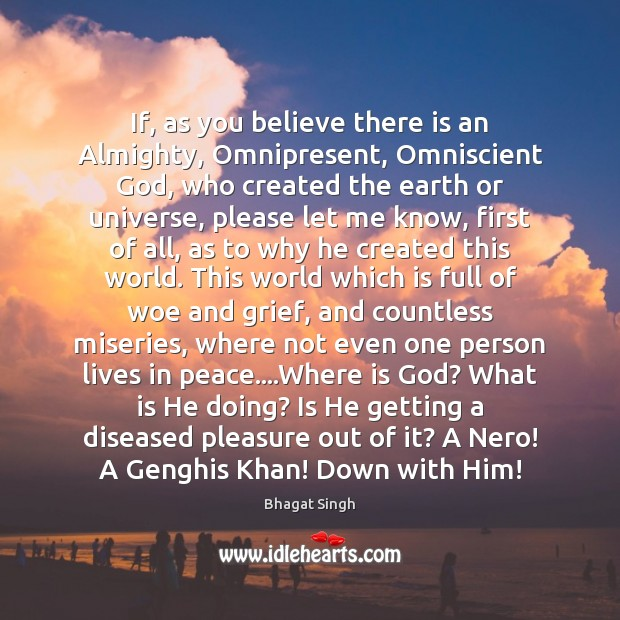 If, as you believe there is an Almighty, Omnipresent, Omniscient God, who Bhagat Singh Picture Quote