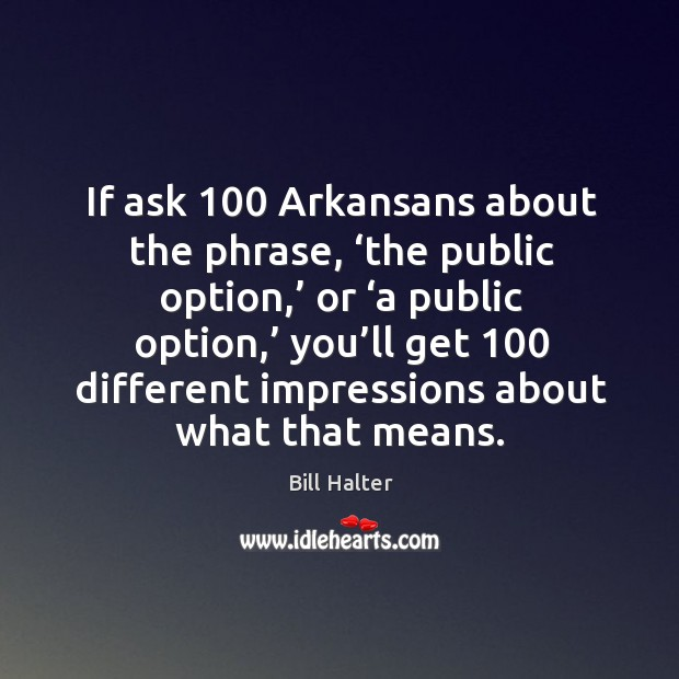 Image, If ask 100 arkansans about the phrase, 'the public option,' or 'a public option,' you'll get