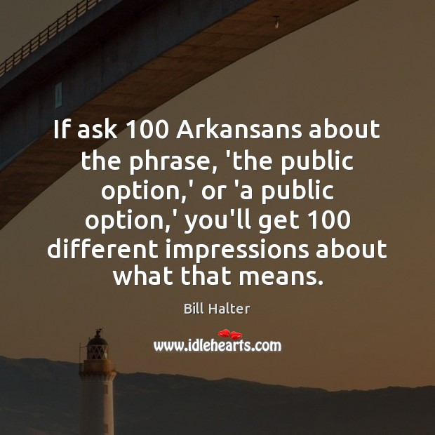 Image, If ask 100 Arkansans about the phrase, 'the public option,' or 'a