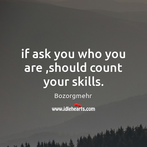 Image, If ask you who you are ,should count your skills.