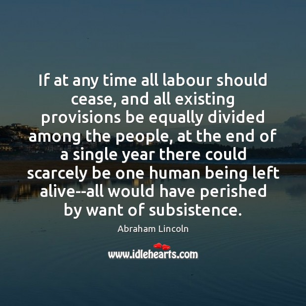Image, If at any time all labour should cease, and all existing provisions