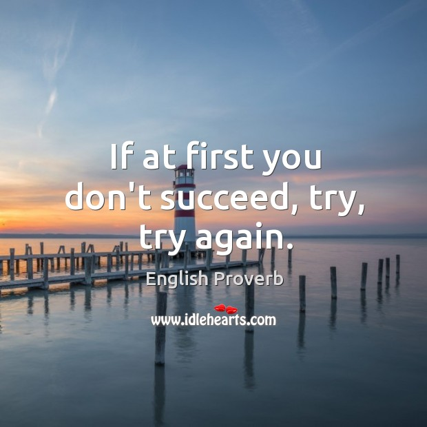 Image, If at first you don't succeed, try, try again.