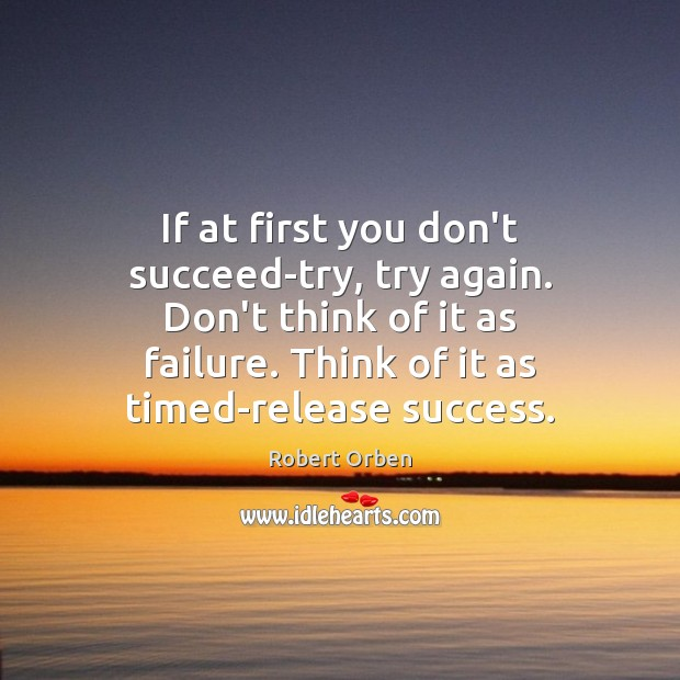 If at first you don't succeed-try, try again. Don't think of it Robert Orben Picture Quote