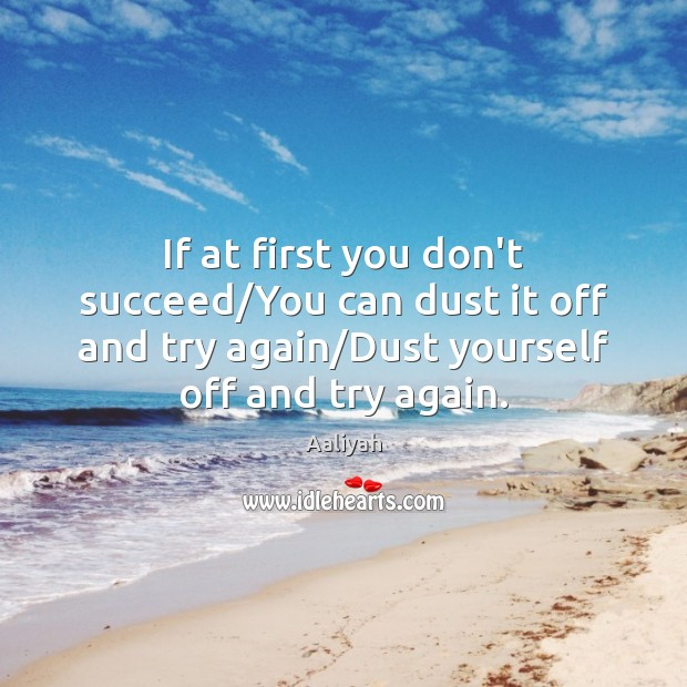 If at first you don't succeed/You can dust it off and Try Again Quotes Image