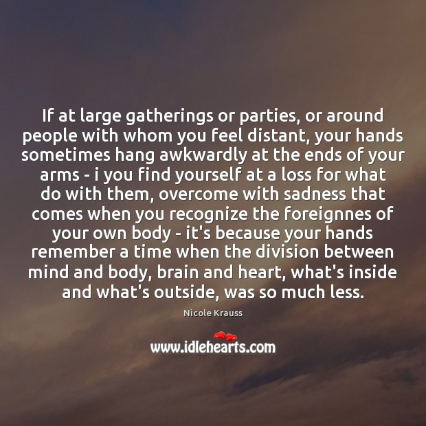 If at large gatherings or parties, or around people with whom you Nicole Krauss Picture Quote