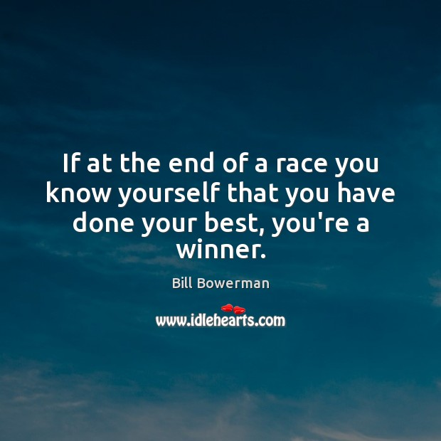 Image, If at the end of a race you know yourself that you have done your best, you're a winner.