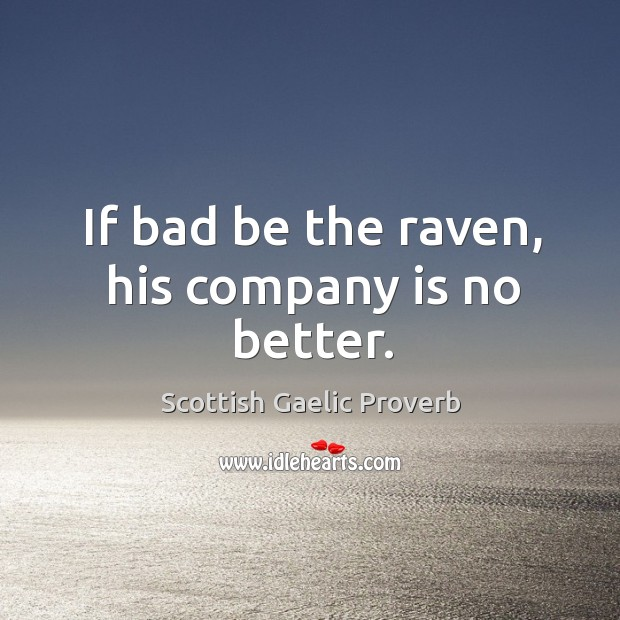 Image, If bad be the raven, his company is no better.