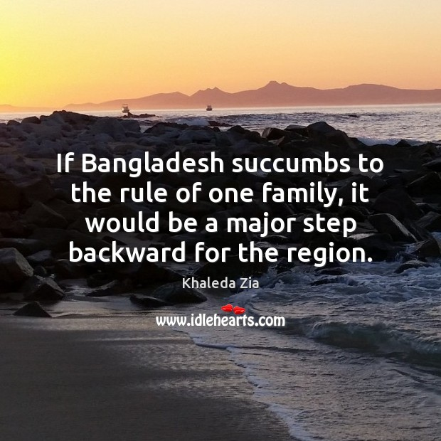 Image, If Bangladesh succumbs to the rule of one family, it would be