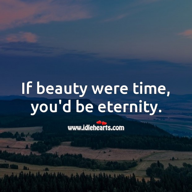 If beauty were time, you'd be eternity. Flirty Quotes Image