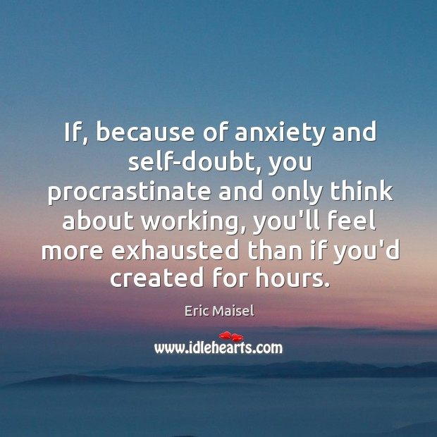 Image, If, because of anxiety and self-doubt, you procrastinate and only think about