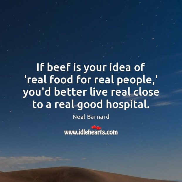 Image, If beef is your idea of 'real food for real people,'
