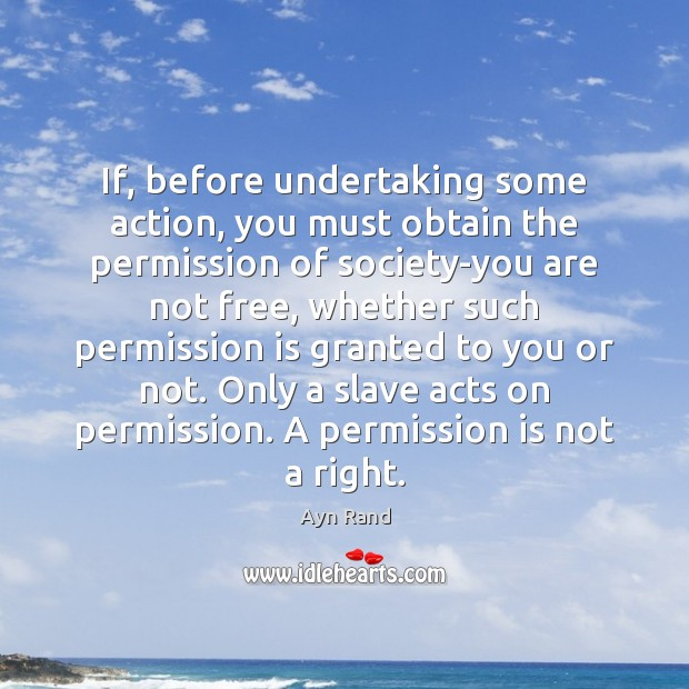 Image, If, before undertaking some action, you must obtain the permission of society-you