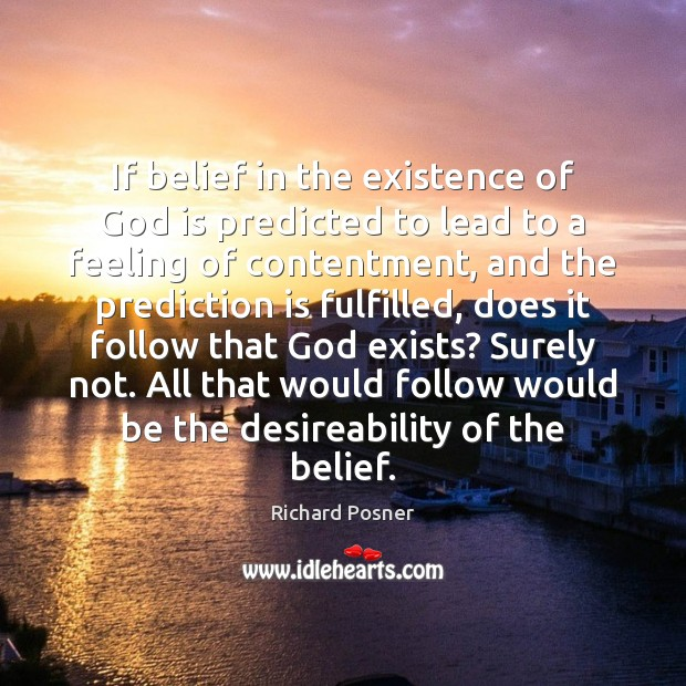 If belief in the existence of God is predicted to lead to Richard Posner Picture Quote