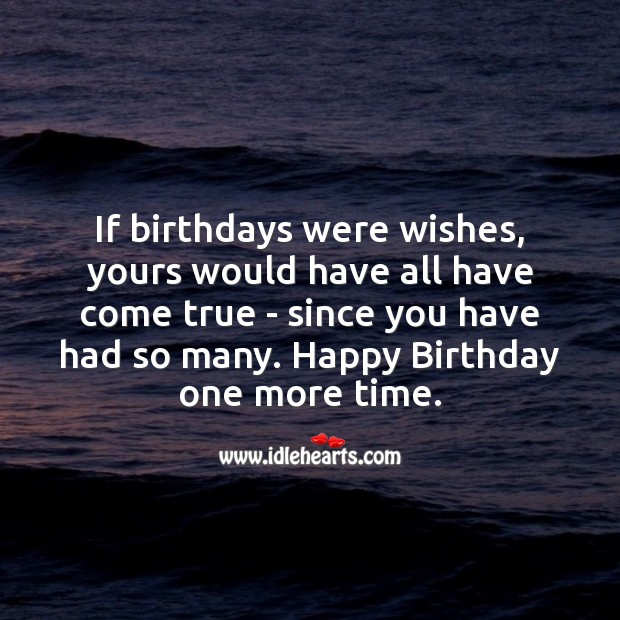 Image, If birthdays were wishes, yours would have all have come true