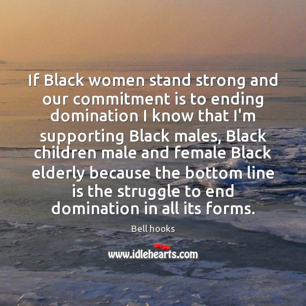 Image, If Black women stand strong and our commitment is to ending domination