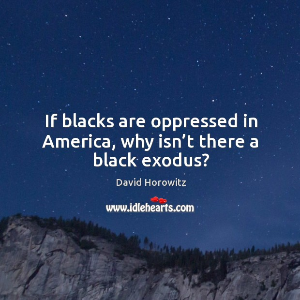 If blacks are oppressed in America, why isn't there a black exodus? Image