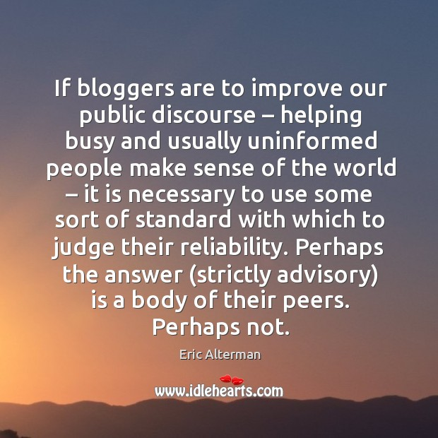 Image, If bloggers are to improve our public discourse – helping busy and usually uninformed people