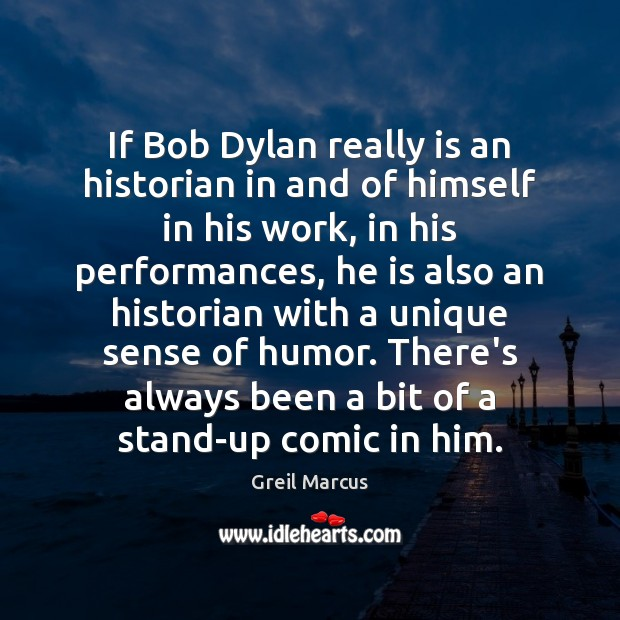 If Bob Dylan really is an historian in and of himself in Image
