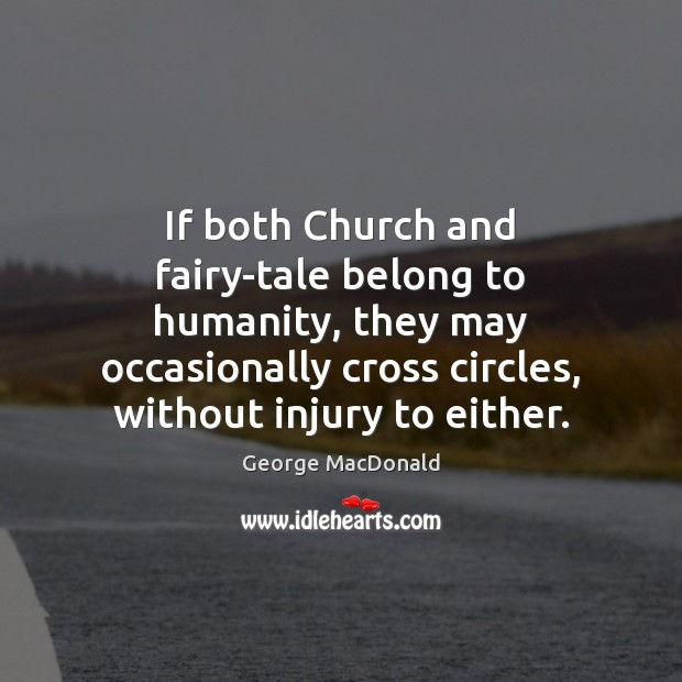 Image, If both Church and fairy-tale belong to humanity, they may occasionally cross