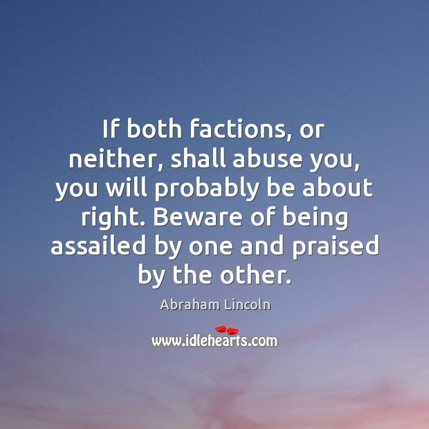 Image, If both factions, or neither, shall abuse you, you will probably be