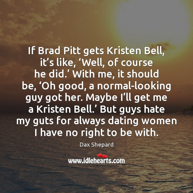 If Brad Pitt gets Kristen Bell, it's like, 'Well, of course Image