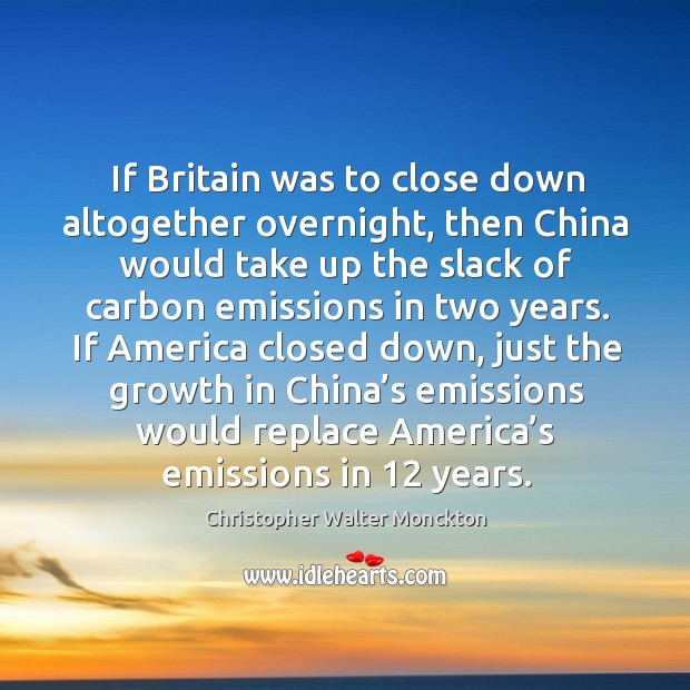 Image, If britain was to close down altogether overnight, then china would take up the slack of carbon emissions in two years.
