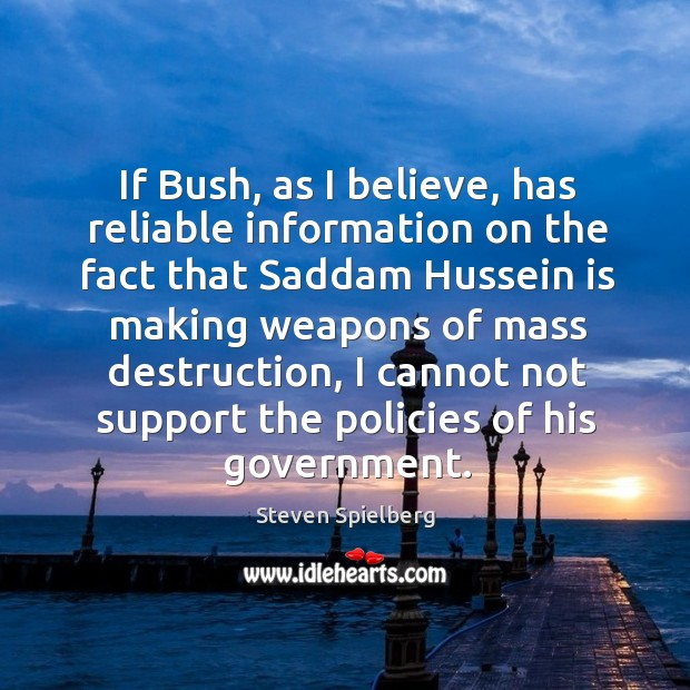 Image, If bush, as I believe, has reliable information on the fact that saddam hussein is making weapons of mass destruction