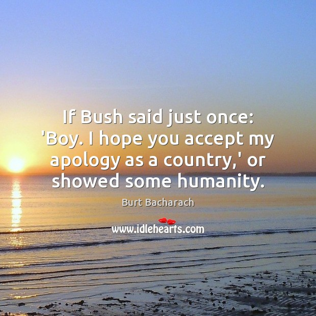Image, If Bush said just once: 'Boy. I hope you accept my apology