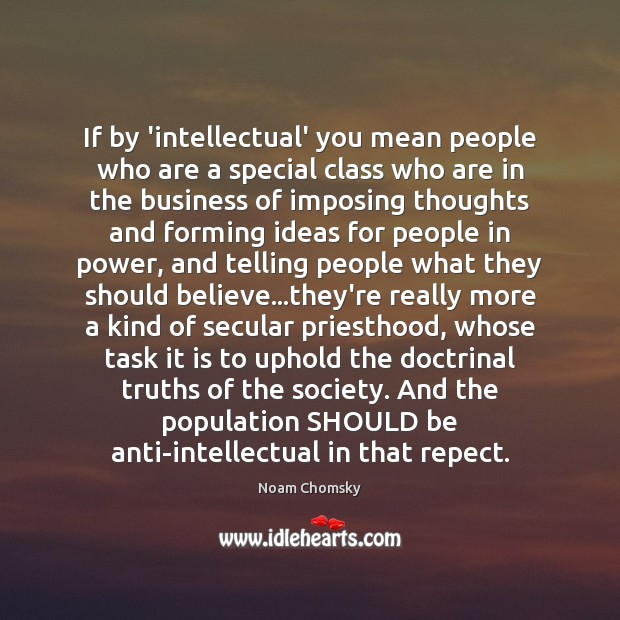 Image, If by 'intellectual' you mean people who are a special class who