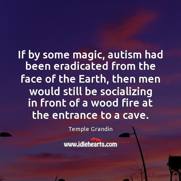 If by some magic, autism had been eradicated from the face of Temple Grandin Picture Quote
