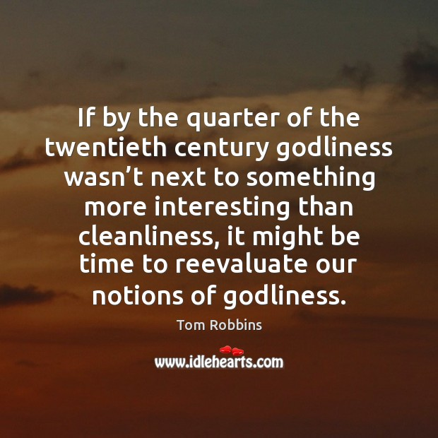 If by the quarter of the twentieth century Godliness wasn't next Tom Robbins Picture Quote