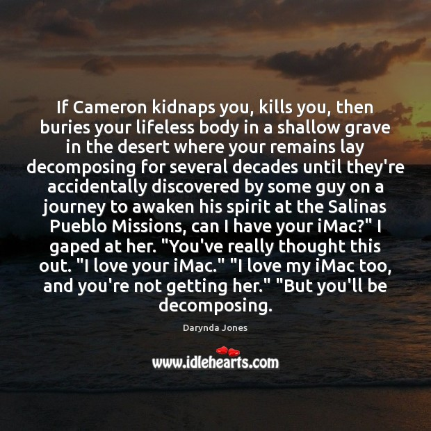 If Cameron kidnaps you, kills you, then buries your lifeless body in Darynda Jones Picture Quote