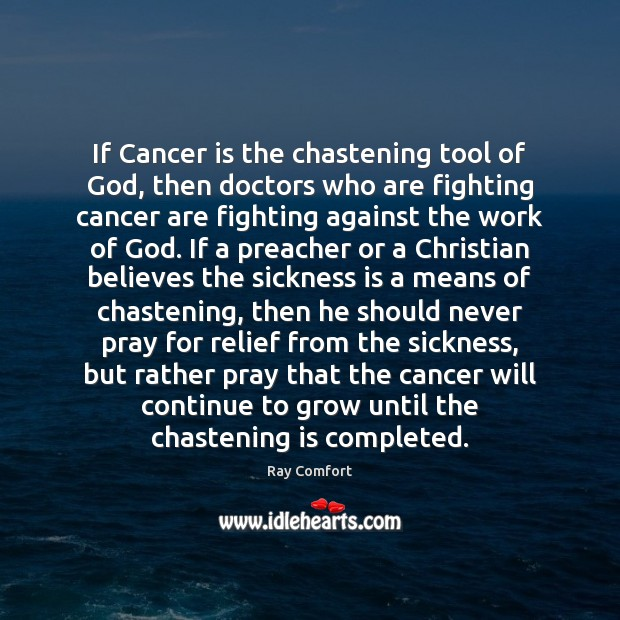 If Cancer is the chastening tool of God, then doctors who are Ray Comfort Picture Quote